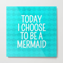 Today I Choose To Be a Mermaid - Scales Pattern Metal Print