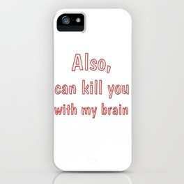 Also, can kill you with my brain iPhone Case