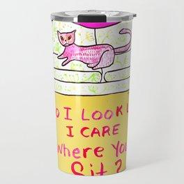 Zee Cat Sez: Do I look like I care where you sit? Travel Mug