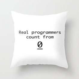 Real programmers count from 0 Throw Pillow
