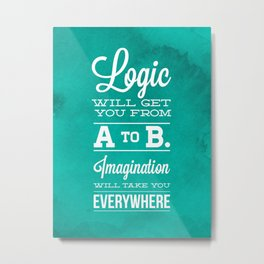 Logic will get you from A to B... Imagination will take you everywhere! Metal Print