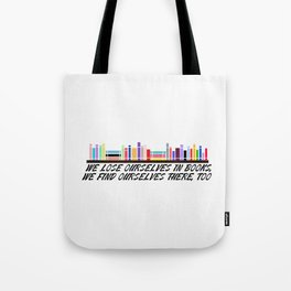 We lose ourselves in books, We find ourselves there, too. Tote Bag