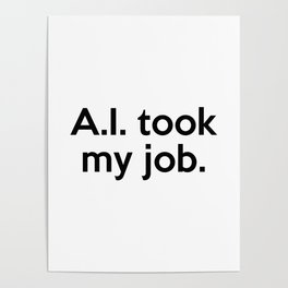 A.I. took my job. Poster