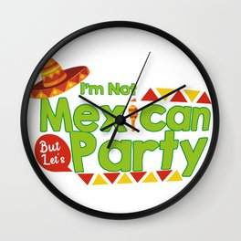 Cinco De Mayo Funny I'm Not Mexican But Let's Party Wall Clock