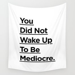 You Did Not Wake Up to Be Mediocre black and white monochrome typography design home wall decor Wall Tapestry