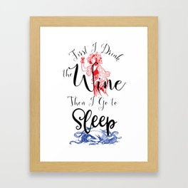 First I Drink the Wine, Then I Go to Sleep Framed Art Print