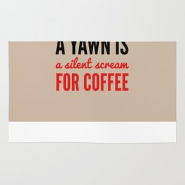 A YAWN IS A SILENT SCREAM FOR COFFEE (Light Mocha) Rug