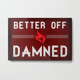 Better Off Damned Metal Print