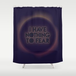 I have nothing to fear Shower Curtain