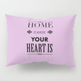 Home is where - pink Pillow Sham