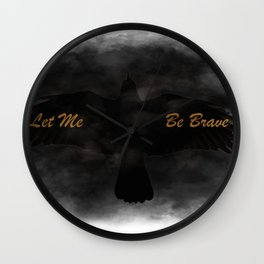 Let Me Be Brave Wall Clock