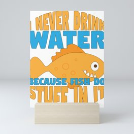 Funny I Never Drink Water Because Fish Do Stuff in It Mini Art Print