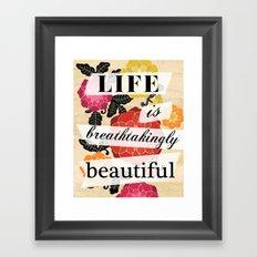 Life is Breathtakingly Beautiful Framed Art Print