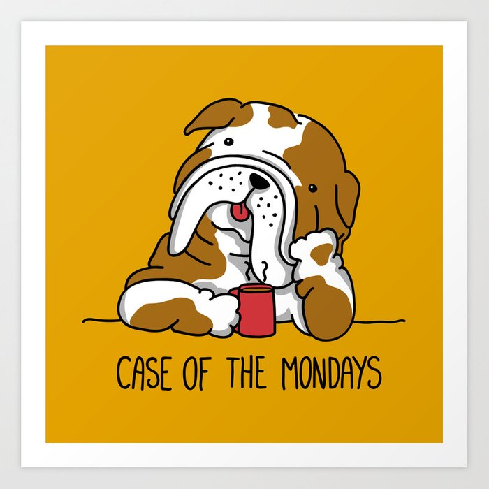 db856ffed19 Case of the Mondays Art Print by kellabell9