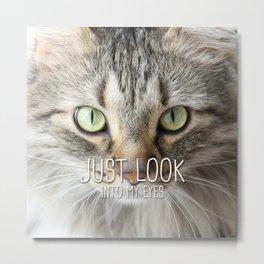 Cat - Just look into my eyes Metal Print