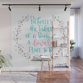 Between The Pages of A Book is a Lovely Place to Be Wall Mural