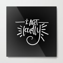 I Art Loudly Metal Print