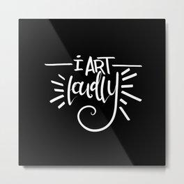 I Art Loudly Metal Print