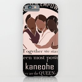 Strong women empower women in Kaneohe iPhone Case