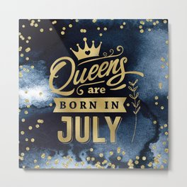 Queens Are Born In July Gold Typography Birthday Metal Print