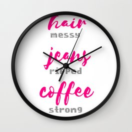 Hair Messy - Jeans Ripped - Coffee Strong Wall Clock