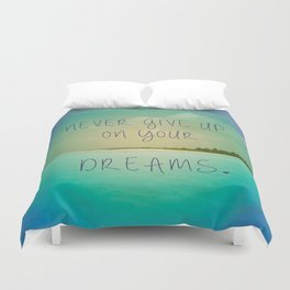 Never give up on your dreams Duvet Cover
