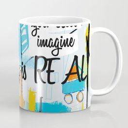 Everything you can imagine is real Coffee Mug