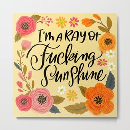 Pretty Swe*ry: I'm a Ray of Fucking Sunshine Metal Print