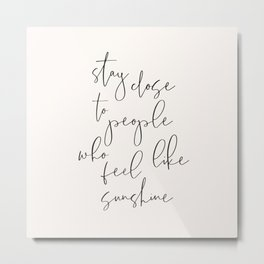 Stay close to the Sunshine - Positive words Metal Print