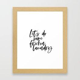 Let's do some frickin laundry Framed Art Print