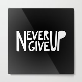 NEVER GIVE UP (black) Metal Print