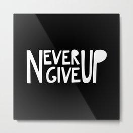 NEVER GIVE UP (black) Metal Print