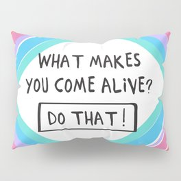Come Alive! Positive Type Pillow Sham