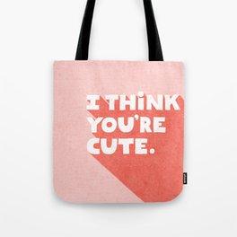 I Think You're Cute Tote Bag
