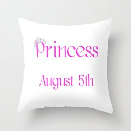 A Princess Is Born On August 5th Funny Birthday Throw Pillow
