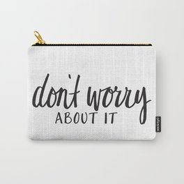 don't worry about it Carry-All Pouch