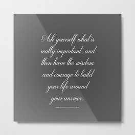 Ask Yourself What Is Really Important Metal Print