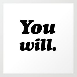 You will. Art Print
