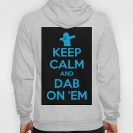 KEEP CALM and DAB ON 'EM Hoody