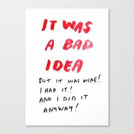 IT WAS A BAD IDEA Canvas Print