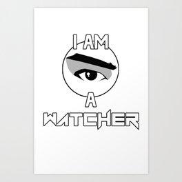 I AM A WATCHER Art Print