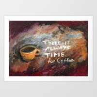 There is Always Time for Coffee Art Print