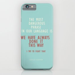 Grace Hopper quote, I alway try to fight that, inspirational, motivational sentence iPhone Case