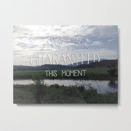 You Are Only Guaranteed This Moment Metal Print