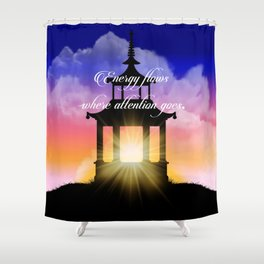 Energy flows where attention goes Shower Curtain