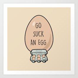 Go Suck An Egg Art Print