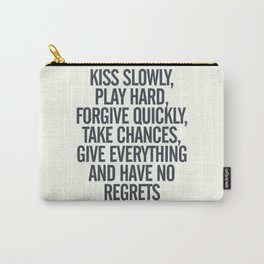 Kiss slowly, play hard, forgive, take chances, give everything, no regrets, positive vibes quote Carry-All Pouch