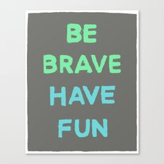 Be Brave Have Fun Canvas Print