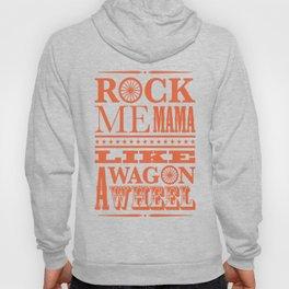Rock Me Mama Like A Wagon Wheel Hoody