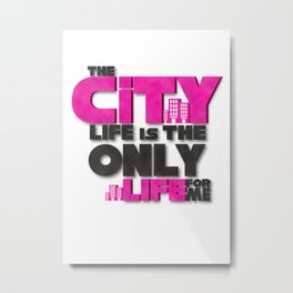 The city life is the only life for me 2 Metal Print